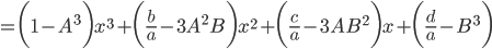 {\displaystyle =\biggl(1-A^3 \biggr)x^3+\biggl(\frac{b}{a}-3A^2B \biggr)x^2+\biggl(\frac{c}{a}-3AB^2 \biggr)x+\biggl(\frac{d}{a}-B^3 \biggr)}