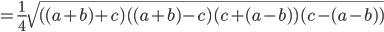 {\displaystyle =\frac{1}{4} \sqrt{ ( (a+b)+c) ( (a+b)-c) (c+(a-b) ) (c-(a-b) )}}