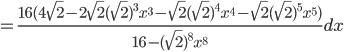 {\displaystyle =\frac{16(4 \sqrt{2}-2\sqrt{2}(\sqrt{2})^3x^3 -\sqrt{2} (\sqrt{2})^4 x^4-\sqrt{2}(\sqrt{2})^5x^5)}{16-(\sqrt{2})^8x^8} dx}