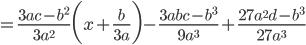 {\displaystyle =\frac{3ac-b^2}{3a^2}\biggl(x+\frac{b}{3a}\biggr)-\frac{3abc-b^3}{9a^3}+\frac{27a^2d-b^3}{27a^3}}