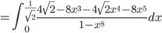 {\displaystyle =\int_0^{\frac{1}{\sqrt{2}}} \frac{4 \sqrt{2}-8x^3 -4 \sqrt{2} x^4-8x^5}{1-x^8} dx}