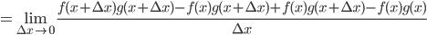 {\displaystyle =\lim_{\Delta x \rightarrow 0} \frac{f(x+\Delta x)g(x+\Delta x)-f(x)g(x+\Delta x)+f(x)g(x+\Delta x)-f(x)g(x)}{\Delta x}}