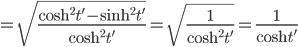 {\displaystyle =\sqrt{\frac{\cosh^2 t' -\sinh^2 t'}{\cosh^2 t'}}=\sqrt{\frac{1}{\cosh^2 t'}}=\frac{1}{\cosh t'}}