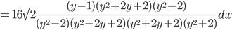 {\displaystyle =16 \sqrt{2}\frac{(y-1)(y^2+2y+2)(y^2+2)}{(y^2-2)(y^2-2y+2)(y^2+2y+2)(y^2+2)} dx}