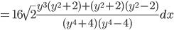 {\displaystyle =16 \sqrt{2}\frac{y^3(y^2+2)+(y^2+2)(y^2-2)}{(y^4+4)(y^4-4)} dx}