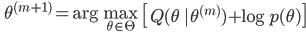 {\displaystyle \;\; \theta^{(m+1)} = \mathrm{arg} \max_{\theta \in \Theta} \ \left[ Q(\theta \ |\theta^{(m)}) + \log p(\theta) \right] }