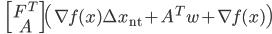 {\displaystyle \;\;\;  \begin{bmatrix} F^T \\ A \end{bmatrix} \left( \nabla f(x) \Delta x_{\mathrm{nt}} + A^T w + \nabla f(x) \right) }