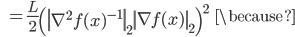 {\displaystyle \;\;\; = \frac{L}{2} \left( \left\| \nabla^2 f(x)^{-1} \right\|_2 \left\| \nabla f(x) \right\|_2 \right)^2 \;\;\; \because }