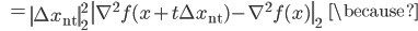 {\displaystyle \;\;\; = \left\| \Delta x_{\mathrm{nt}} \right\|_2^2 \ \left\| \nabla^2 f (x + t \Delta x_{\mathrm{nt}} ) - \nabla^2 f (x ) \right\|_2  \;\;\; \because }