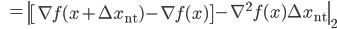 {\displaystyle \;\;\; = \left\| \left[ \nabla f(x + \Delta x_{\mathrm{nt}}) - \nabla f(x) \right] - \nabla^2 f(x) \Delta x_{\mathrm{nt}} \right\|_2 }