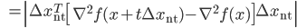 {\displaystyle \;\;\; = \left| \Delta x_{ \mathrm{nt} }^T \left[ \nabla^2 f( x + t \Delta x_{ \mathrm{nt} } ) - \nabla^2 f( x ) \right] \Delta x_{ \mathrm{nt} }  \right| }