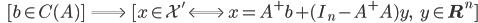 {\displaystyle \;\;\; [ b \in C(A) ] \;\; \Longrightarrow  \;\; [ x \in \mathcal{X}' \; \Longleftrightarrow  \;  x = A^+ b + (I_n - A^+ A)y, \;\;\; y \in \mathbf{R}^n ] }