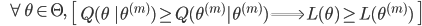 {\displaystyle \;\;\; \forall \theta \in \Theta, \;\; \left[ \ Q(\theta \ | \theta^{(m)}) \ge Q(\theta^{(m)} | \theta^{(m)}) \Longrightarrow L(\theta) \ge L(\theta^{(m)}) \ \right] }