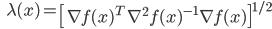 {\displaystyle \;\;\; \lambda (x) =  \left[ \nabla f(x)^T \ \nabla^2 f(x)^{-1} \nabla f(x) \right]^{1/2} }
