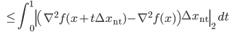 {\displaystyle \;\;\; \le \int_{0}^{1} \left\| \left( \nabla^2 f(x + t \Delta x_{\mathrm{nt}}) - \nabla^2 f(x) \right) \Delta x_{\mathrm{nt}} \right\|_2 \ dt  }