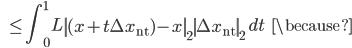 {\displaystyle \;\;\; \le \int_{0}^{1} L \left\| (x + t \Delta x_{\mathrm{nt}} ) - x \right\|_2 \left\| \Delta x_{\mathrm{nt}} \right\|_2 \ dt \;\;\; \because }