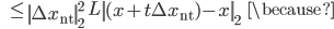 {\displaystyle \;\;\; \le \left\| \Delta x_{\mathrm{nt}} \right\|_2^2 \ L \left\| (x + t \Delta x_{\mathrm{nt}} ) - x \right\|_2  \;\;\; \because }