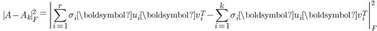 {\displaystyle \;\;\; \left\| A-A_k \right\|_F^2 = \left\|  \sum_{i=1}^r \sigma_i \boldsymbol{u}_i \boldsymbol{v}_i^T - \sum_{i=1}^k \sigma_i \boldsymbol{u}_i \boldsymbol{v}_i^T \right\|_F^2   }