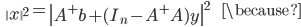 {\displaystyle \;\;\; \left\| x \right\|^2 = \left\| A^+ b + ( I_n - A^+ A)y \right\|^2  \;\;\;\;\;\;\; \because }