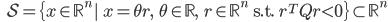 {\displaystyle \;\;\; \mathcal{S} =  \{ x \in \mathbb{R}^n   \ x = \theta r, \;\; \theta \in \mathbb{R}, \;\; r \in \mathbb{R}^n \;\; \mathrm{s.t.} \;\; r^T Q r \lt 0 \} \subset \mathbb{R}^n  }