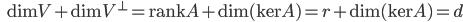 {\displaystyle \;\;\; \mathrm{dim}V + \mathrm{dim}V^{\perp} = \mathrm{rank}A + \mathrm{dim}(\mathrm{ker}A) = r + \mathrm{dim}(\mathrm{ker}A) = d }