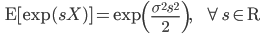 {\displaystyle \;\;\; \mathsf{E} [ \exp(sX) ] = \exp \left( \frac{\sigma^2 s^2}{2} \right), \;\;\;\;\;\; \forall s \in \mathsf{R} }