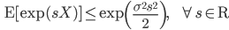 {\displaystyle \;\;\; \mathsf{E} [ \exp(sX) ] \le \exp \left( \frac{\sigma^2 s^2}{2} \right), \;\;\;\;\;\; \forall s \in \mathsf{R} }