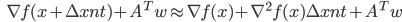 {\displaystyle \;\;\; \nabla f(x + \Delta x_\mathrm{nt}) + A^T w \approx \nabla f(x) + \nabla^2 f(x) \Delta x_\mathrm{nt} + A^T w }