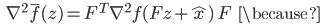 {\displaystyle \;\;\; \nabla^2 \bar{f}(z) =  F^T \nabla^2 f( Fz + \hat{x} ) \ F  \;\;\; \because }