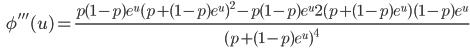 {\displaystyle \;\;\; \phi''' (u)= \frac{p(1-p) e^u ( p+(1-p) e^{u})^2 - p(1-p)e^u 2(p+(1-p)e^u )(1-p) e^u }{ (p + (1-p)e^{u})^4 } }
