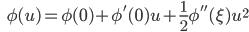 {\displaystyle \;\;\; \phi(u) = \phi(0) + \phi'(0)u + \frac{1}{2}\phi'' (\xi) u^2 }