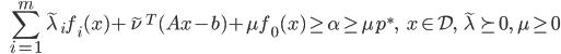 {\displaystyle \;\;\; \sum_{i=1}^m \tilde{\lambda}_i f_i(x) + \tilde{\nu}^T (Ax-b) + \mu f_0(x) \ge \alpha \ge \mu p^*, \;\;\; x \in \mathcal{D}, \; \tilde{\lambda} \succeq 0, \ \mu \ge 0 }