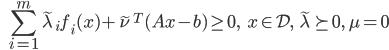 {\displaystyle \;\;\; \sum_{i=1}^m \tilde{\lambda}_i f_i(x) + \tilde{\nu}^T (Ax-b) \ge 0, \;\;\; x \in \mathcal{D}, \; \tilde{\lambda} \succeq 0, \ \mu = 0 }