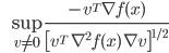 {\displaystyle \;\;\; \sup_{ v \neq 0 } \frac{ - v^T \nabla f(x) }{ \left[ v^T \ \nabla^2 f(x) \ \nabla v \right]^{1/2} } }