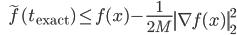 {\displaystyle \;\;\; \tilde{f}(t_{\mathrm{exact}}) \le f(x) - \frac{1}{2M} \left\|  \nabla f(x) \right\|_2^2 }