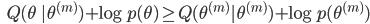 {\displaystyle \;\;\; Q(\theta \ | \theta^{(m)}) + \log p(\theta) \ge Q(\theta^{(m)} | \theta^{(m)}) + \log p(\theta^{(m)}) }