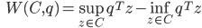 {\displaystyle \;\;\; W(C,q) = \sup_{z \in C} q^T z - \inf_{z \in C} q^T z }