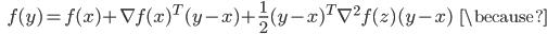 {\displaystyle \;\;\; f(y) = f(x) + \nabla f(x)^T (y - x) + \frac{1}{2} (y - x)^T \nabla^2 f(z) (y - x) \;\;\; \because }