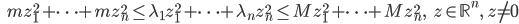 {\displaystyle \;\;\; m z_1^2 + \cdots + m z_n^2 \le \lambda_1 z_1^2 + \cdots + \lambda_n z_n^2  \le M z_1^2 + \cdots + M z_n^2, \;\;\; z \in \mathbb{R}^n, \; z \neq 0 }