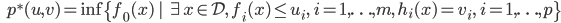 {\displaystyle \;\;\; p^*(u,v) = \inf \{ f_0(x) \ | \ \exists x \in \mathcal{D},\ f_i(x) \le u_i, \ i=1,\ldots,m, \ h_i(x) = v_i, \ i=1,\ldots,p \} }