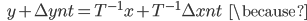 {\displaystyle \;\;\; y + \Delta y_\mathrm{nt} =   T^{-1} x + T^{-1} \Delta x_\mathrm{nt} \;\;\; \because }