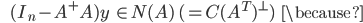 {\displaystyle \;\;\;\;\;  (I_n -  A^+ A ) y \; \in N(A) \; ( = C(A^T)^\perp )  \;\;\; \because }