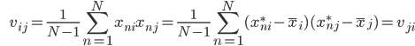 {\displaystyle \;\;\;\;\;\; v_{ij} = \frac{1}{N-1} \sum_{n=1}^N x_{ni} x_{nj} = \frac{1}{N-1} \sum_{n=1}^N ( x_{ni}^* - \bar{x}_i) (x_{nj}^* - \bar{x}_j) = v_{ji} }