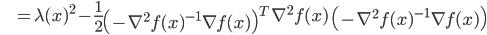 {\displaystyle \;\;\;\;\;\;\;\; = \lambda (x)^2 - \frac{1}{2} \left( - \nabla^2 f(x)^{-1} \nabla f(x) \right)^T \ \nabla^2 f(x) \ \left( - \nabla^2 f(x)^{-1} \nabla f(x) \right) }