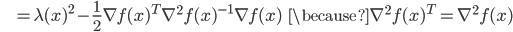 {\displaystyle \;\;\;\;\;\;\;\; = \lambda (x)^2 - \frac{1}{2} \nabla f(x)^T  \nabla^2 f(x)^{-1} \nabla f(x) \;\;\; \because \nabla^2 f(x)^T = \nabla^2 f(x) }