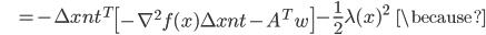 {\displaystyle \;\;\;\;\;\;\;\; = - \Delta x_\mathrm{nt}^T  \left[ - \nabla^2 f(x) \Delta x_\mathrm{nt} - A^T w \right] - \frac{1}{2} \lambda (x)^2 \;\;\; \because }