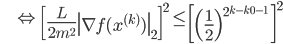 {\displaystyle \;\;\;\;\;\;\;\; \Leftrightarrow \ \left[ \frac{L}{2 m^2} \left\| \nabla f(x^{(k)}) \right\|_2 \right]^2 \le \left[ \left( \frac{1}{2} \right)^{2^{ k - k_0 - 1 }} \ \right]^2 }