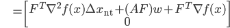 {\displaystyle \;\;\;\;\;\;\;\;\; = \begin{bmatrix} F^T \nabla^2 f(x) \Delta x_{\mathrm{nt}} +  (AF) w + F^T \nabla f(x) \\ 0 \end{bmatrix} }
