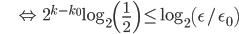 {\displaystyle \;\;\;\;\;\;\;\;\; \Leftrightarrow \ 2^{k - k_0} \log_{2} \left( \frac{1}{2} \right)  \le \log_{2} \left( \epsilon / \epsilon_0 \right) }