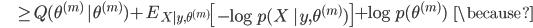 {\displaystyle \;\;\;\;\;\;\;\;\; \ge Q(\theta^{(m)} \ |\theta^{(m)}) + E_{X|y,\theta^{(m)}} \left[ - \log p(X \ | y, \theta^{(m)}) \right] + \log p(\theta^{(m)}) \;\;\; \because }